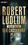 Der Cassandra-Plan: Roman (German Edition) - Heinz Zwack, Robert Ludlum, Philip Shelby