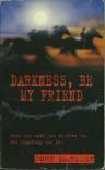 Darkness, Be My Friend (Tomorrow Series, #4) - John Marsden