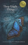 These fragile things - Jane    Davis
