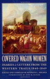 Covered Wagon Women: Diaries and Letters from the Western Trails, 1840-1849 - Kenneth L. Holmes, Anne M. Butler