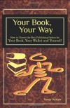 Your Book, Your Way: How to Choose the Best Publishing Option for Your Book, Your Wallet and You - Sonja Hakala
