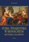 Stara Pinakoteka w Monachium. Arcydzieła malarstwa - Maria Sokołogorska