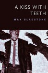 A Kiss With Teeth: A Tor.Com Original - Max Gladstone