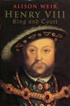 Henry Viii: King And Court - Alison Weir