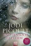 Und dennoch ist es Liebe: Roman - Jodi Picoult