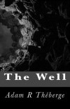 The Well - Adam R. Theberge