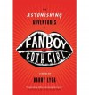 THE ASTONISHING ADVENTURES OF FANBOY AND GOTHICGIRL - Bary Lyga