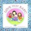 Love That Baby! - Kathryn Lasky