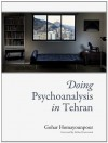Doing Psychoanalysis in Tehran - Gohar Homayounpour