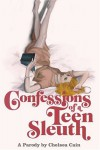 Confessions of a Teen Sleuth - Chelsea Cain, Lia Miternique