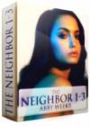 The Neighbor 1-3 [Box Set] - Abby Weeks