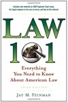 Law 101: Everything You Need to Know About American Law (Law 101: Everything You Need to Know about the American Legal System) - Jay M. Feinman
