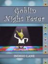 Goblin Night Fever - Indigo Lane