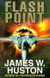Flash Point: A Novel - James W. Huston