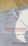 Kabuki Dancer: A Novel of the Woman Who Founded Kabuki - Sawako Ariyoshi