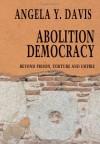 Abolition Democracy: Beyond Prisons, Torture, and Empire - Angela Y. Davis