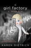 The Girl Factory: A Memoir - Karen Dietrich