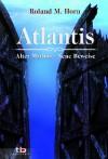 Atlantis: Alter Mythos - Neue Beweise - Roland M. Horn