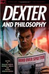 Dexter and Philosophy: Mind over Spatter (Popular Culture and Philosophy) -