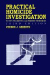 Practical Homicide Investigation: Tactics, Procedures, and Forensic Techniques, Third Edition - Geberth J. Geberth, Geberth J. Geberth