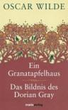 Das Bildnis des Dorian Grey, Ein Granatapfelhaus - Oscar Wilde