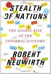 Stealth of Nations: The Global Rise of the Informal Economy - Robert Neuwirth