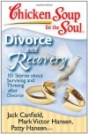 Chicken Soup for the Soul: Divorce and Recovery: 101 Stories about Surviving and Thriving after Divorce - Jack Canfield, Mark Victor Hansen, Patty Hansen