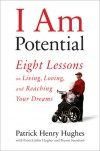 I Am Potential: Eight Lessons on Living, Loving, and Reaching Your Dreams - Patrick Henry Hughes, Patrick John Hughes, Bryant Stamford