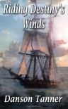 Riding Destiny's Winds (Volume 1) - Danson Tanner