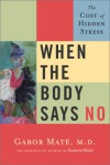 When the Body Says No - The Cost of Hidden Stress - Gabor Maté