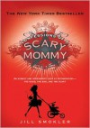 Confessions of a Scary Mommy: An Honest and Irreverent Look at Motherhood: The Good, The Bad, and the Scary - Jill Smokler