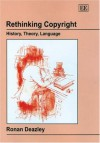Rethinking Copyright: History, Theory, Language - Ronan Deazley