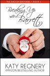 Breaking Up with Barrett (The English Brothers Book 1) - Katy Regnery