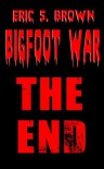 Bigfoot War: The End - Eric S. Brown