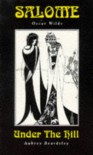 Salome/ Under the Hill: Oscar Wilde/Aubrey Beardsley - Oscar Wilde, Aubrey Beardsley
