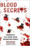 Blood Secrets: A Forensic Expert Reveals How Blood Spatter Tells the Crime Scene's Story - Kathy Passero, Rod Englert, Ann Rule