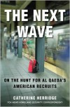 The Next Wave: On the Hunt for Al Qaeda's American Recruits - Catherine Herridge