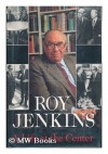 A Life at the Center: Memoirs of a Radical Reformer - Roy Jenkins