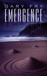 Emergence - Gary Fry