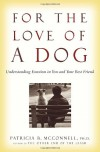 For the Love of a Dog: Understanding Emotion in You and Your Best Friend - Patricia B. McConnell