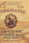Color Blind Justice: Albion Tourgee and the Quest for Racial Equality from the Civil War to Plessy v. Ferguson - Mark Elliott
