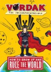 How to Grow Up and Rule the World, by Vordak the Incomprehensible (Vordak #1) - Scott Seegert, Vordak T. Incomprehensible
