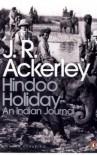 Hindoo Holiday - J.R. Ackerley