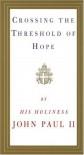 Crossing the Threshold of Hope - Pope John Paul II