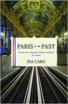 Paris to the Past: Traveling through French History by Train - Ina Caro