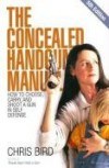 The Concealed Handgun Manual: How to Choose, Carry, and Shoot a Gun in Self Defense, 5th Edition - Chris Bird