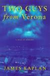 Two Guys from Verona: A Novel of Suburbia - James Kaplan