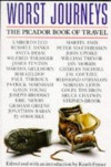 Worst Journeys: The Picador Book of Travel - Keath Fraser