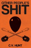 Other People's Shit  - C. V. Hunt