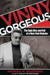 Vinny Gorgeous: The Ugly Rise and Fall of a New York Mobster - Anthony M. Destefano